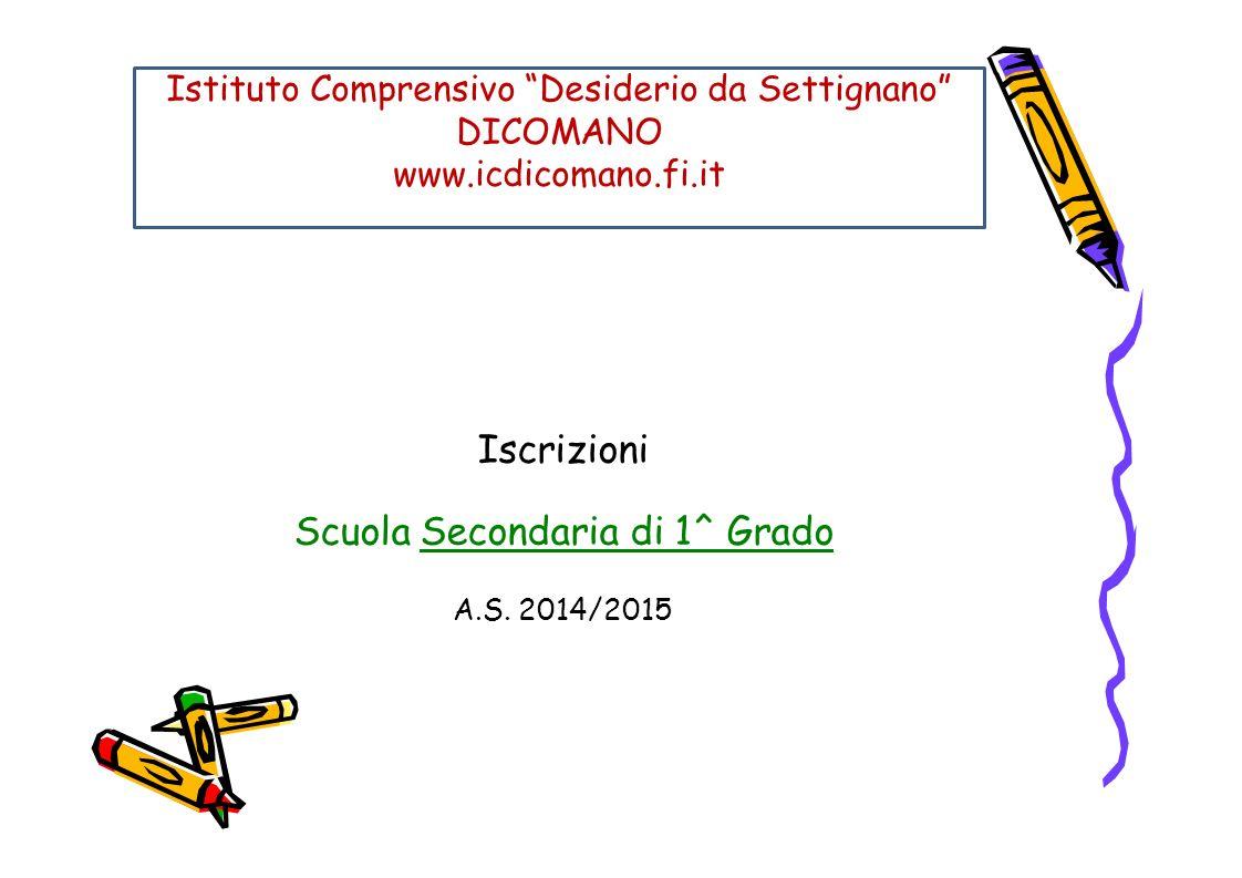 Iscrizioni Scuola Secondaria di 1^ Grado A.S. 2014/2015 Istituto Comprensivo Desiderio da Settignano DICOMANO www.icdicomano.fi.it