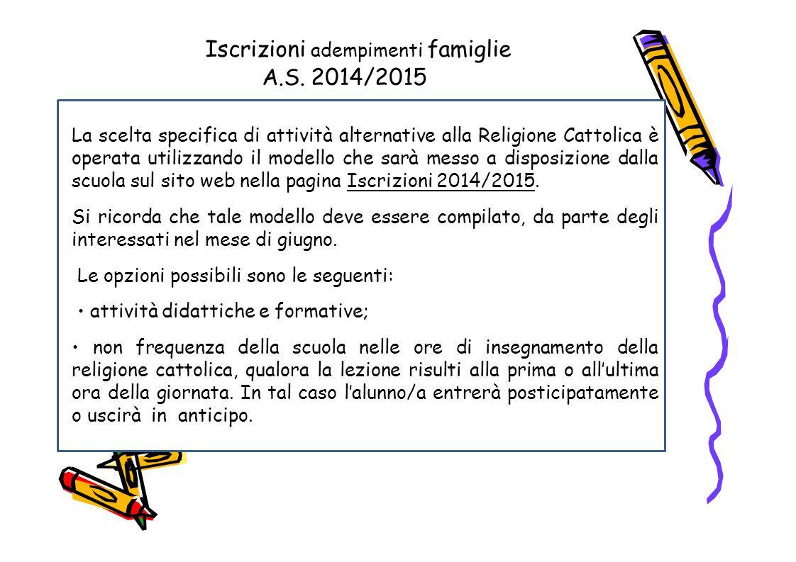 – Iscrizioni adempimenti famiglie A.S. 2014/2015 La scelta specifica di attività alternative alla Religione Cattolica è operata utilizzando il modello
