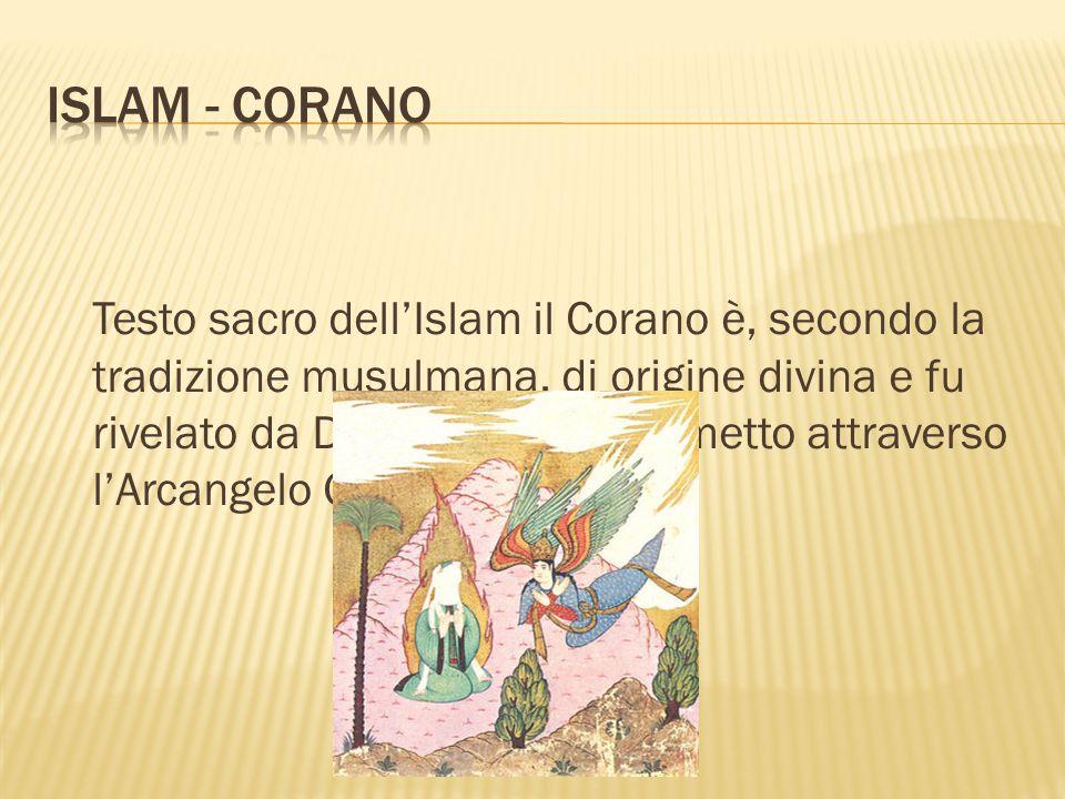 Testo sacro dellIslam il Corano è, secondo la tradizione musulmana, di origine divina e fu rivelato da Dio al profeta Maometto attraverso lArcangelo G