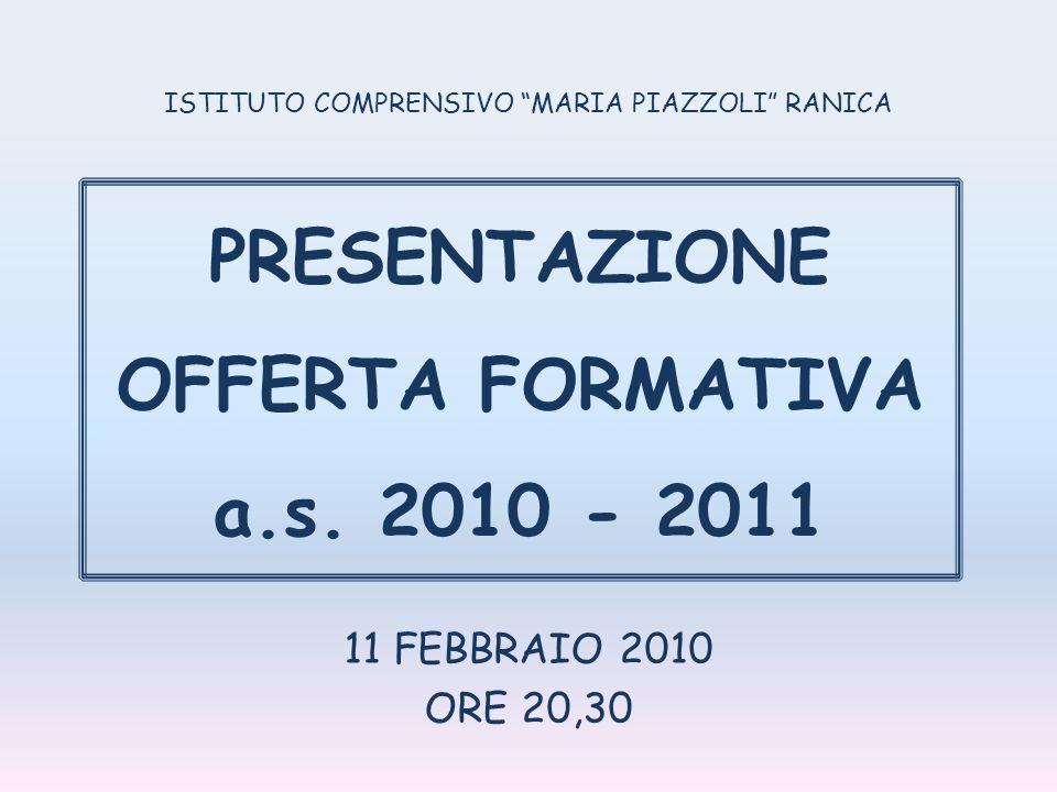 11 FEBBRAIO 2010 ORE 20,30 ISTITUTO COMPRENSIVO MARIA PIAZZOLI RANICA PRESENTAZIONE OFFERTA FORMATIVA a.s.