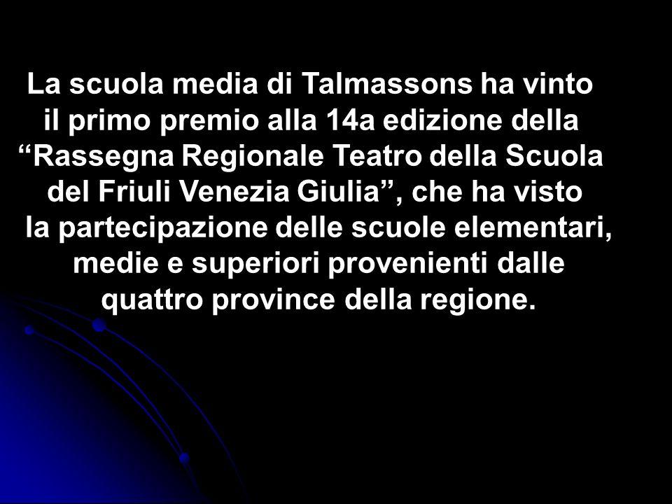 La scuola media di Talmassons ha vinto il primo premio alla 14a edizione della Rassegna Regionale Teatro della Scuola del Friuli Venezia Giulia, che h