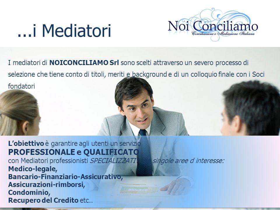...i Mediatori I mediatori di NOICONCILIAMO Srl sono scelti attraverso un severo processo di selezione che tiene conto di titoli, meriti e background