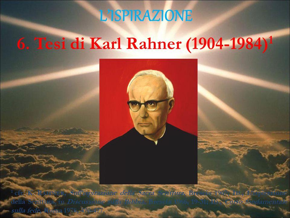 LISPIRAZIONE 6. Tesi di Karl Rahner (1904-1984) 1 1 cfr. K. R AHNER, Sullispirazione della Sacra Scrittura, Brescia 1967; I D., Lispirazione della Scr