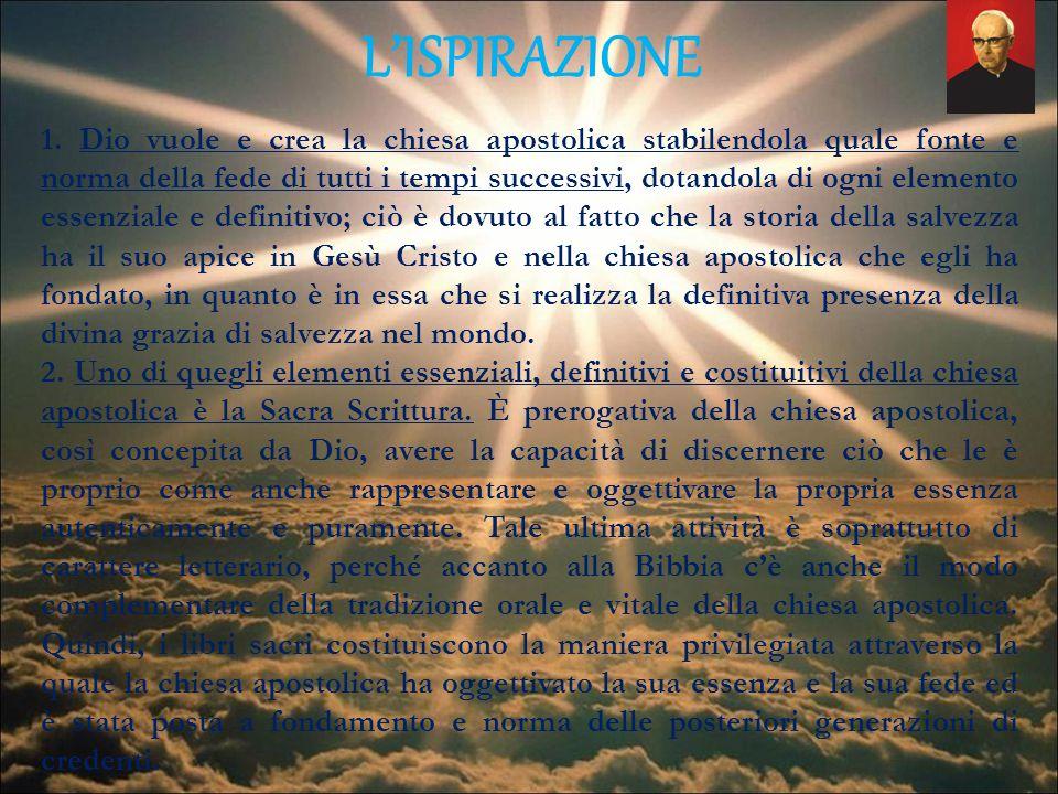 LISPIRAZIONE 1. Dio vuole e crea la chiesa apostolica stabilendola quale fonte e norma della fede di tutti i tempi successivi, dotandola di ogni eleme