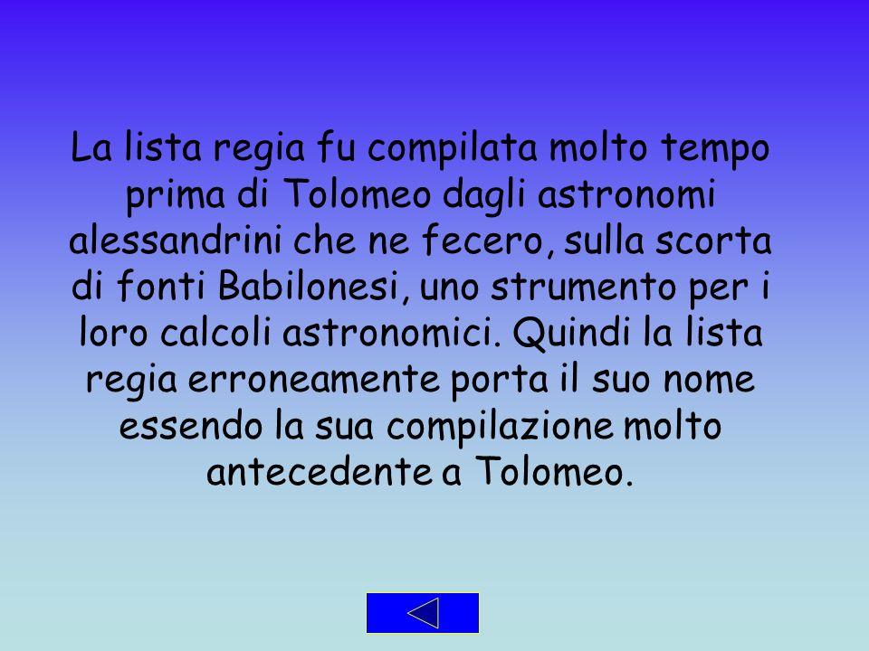 La lista regia fu compilata molto tempo prima di Tolomeo dagli astronomi alessandrini che ne fecero, sulla scorta di fonti Babilonesi, uno strumento per i loro calcoli astronomici.