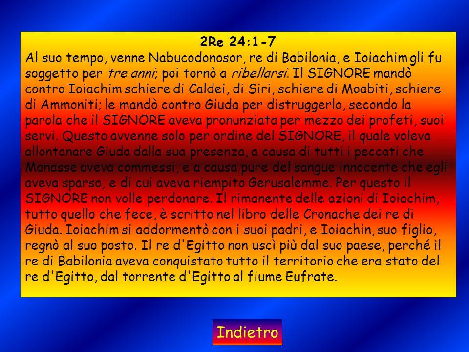2Re 24:1-7 Al suo tempo, venne Nabucodonosor, re di Babilonia, e Ioiachim gli fu soggetto per tre anni; poi tornò a ribellarsi.
