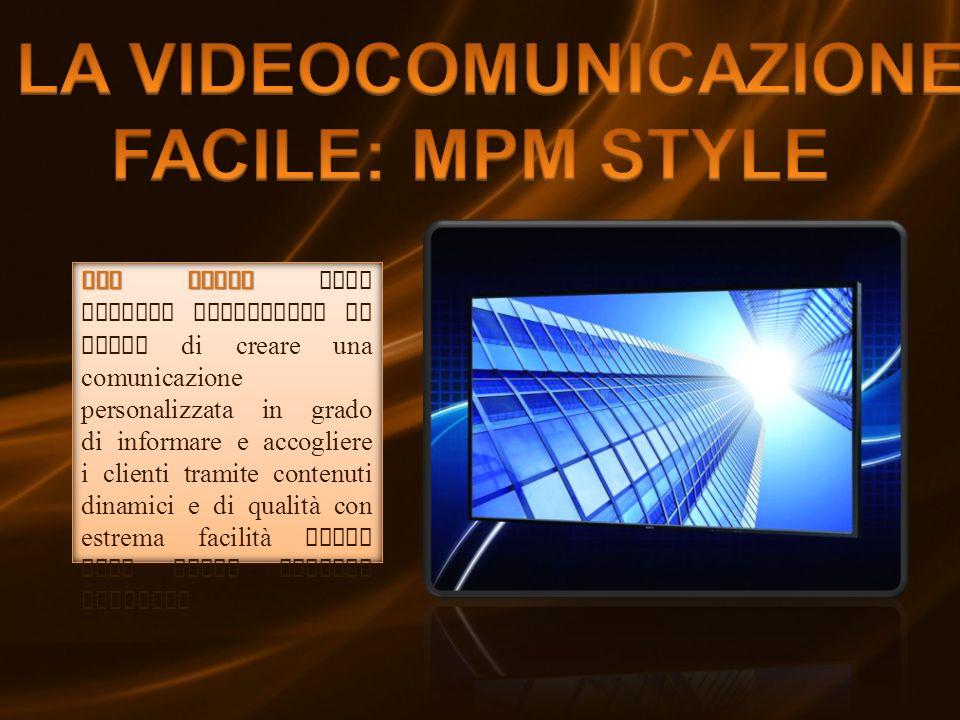 MPM STYLE MPM STYLE come sistema innovativo in grado di creare una comunicazione personalizzata in grado di informare e accogliere i clienti tramite contenuti dinamici e di qualità con estrema facilità sulla base delle proprie esigenze.