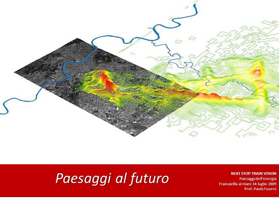 Paesaggi al futuro NEXT STOP TRAIN VISION Paesaggi dellenergia Francavilla al mare 14 luglio 2009 Prof.