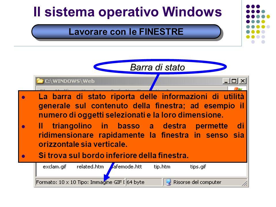 Lavorare con le FINESTRE Il sistema operativo Windows Barra di stato La barra di stato riporta delle informazioni di utilità generale sul contenuto della finestra; ad esempio il numero di oggetti selezionati e la loro dimensione.