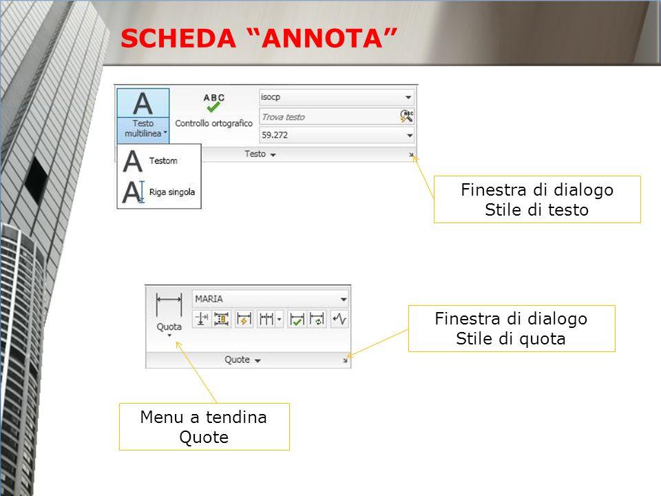 SCHEDA ANNOTA Finestra di dialogo Stile di testo Menu a tendina Quote Finestra di dialogo Stile di quota