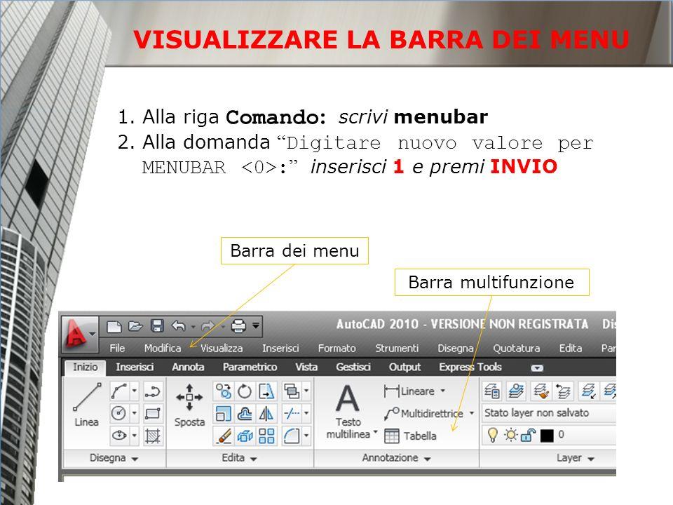 1.Alla riga Comando : scrivi menubar 2.Alla domanda Digitare nuovo valore per MENUBAR : inserisci 1 e premi INVIO Barra dei menu Barra multifunzione V