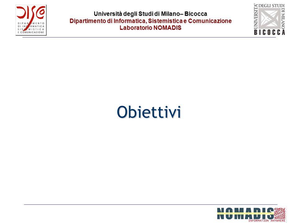 Università degli Studi di Milano– Bicocca Dipartimento di Informatica, Sistemistica e Comunicazione Laboratorio NOMADIS Obiettivi