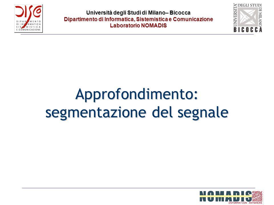 Università degli Studi di Milano– Bicocca Dipartimento di Informatica, Sistemistica e Comunicazione Laboratorio NOMADIS Approfondimento: segmentazione