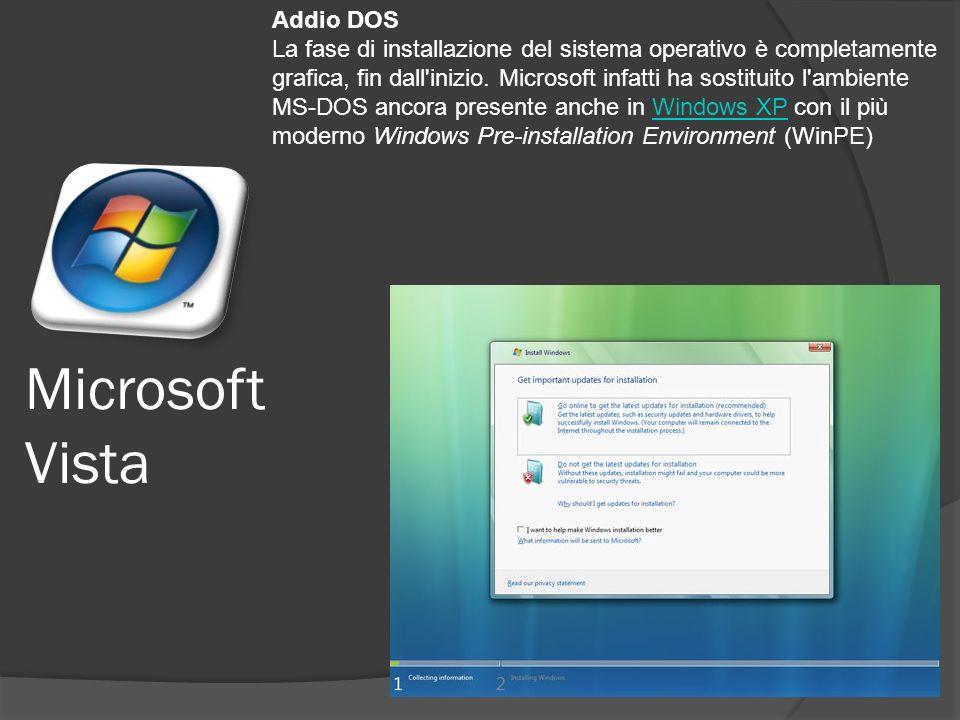 Microsoft Vista Addio DOS La fase di installazione del sistema operativo è completamente grafica, fin dall inizio.