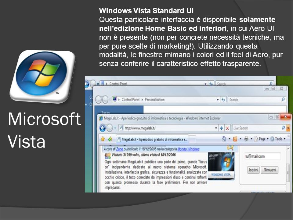 Windows Vista Standard UI Questa particolare interfaccia è disponibile solamente nell edizione Home Basic ed inferiori, in cui Aero UI non è presente (non per concrete necessità tecniche, ma per pure scelte di marketing!).