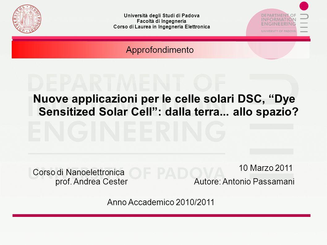 Università degli Studi di Padova Facoltà di Ingegneria Corso di Laurea in Ingegneria Elettronica Nuove applicazioni per le celle solari DSC, Dye Sensitized Solar Cell: dalla terra...