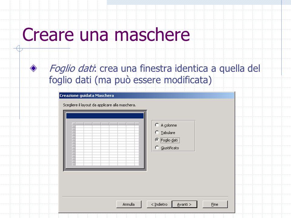 Creare una maschere Foglio dati: crea una finestra identica a quella del foglio dati (ma può essere modificata)