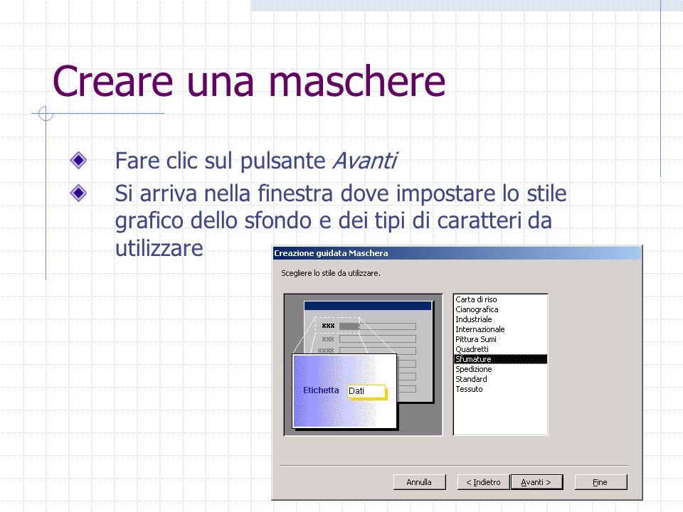 Creare una maschere Fare clic sul pulsante Avanti Si arriva nella finestra dove impostare lo stile grafico dello sfondo e dei tipi di caratteri da uti