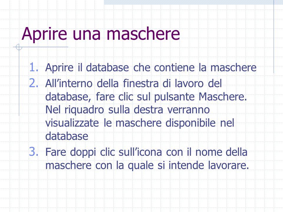 Aprire una maschere 1. Aprire il database che contiene la maschere 2. Allinterno della finestra di lavoro del database, fare clic sul pulsante Mascher