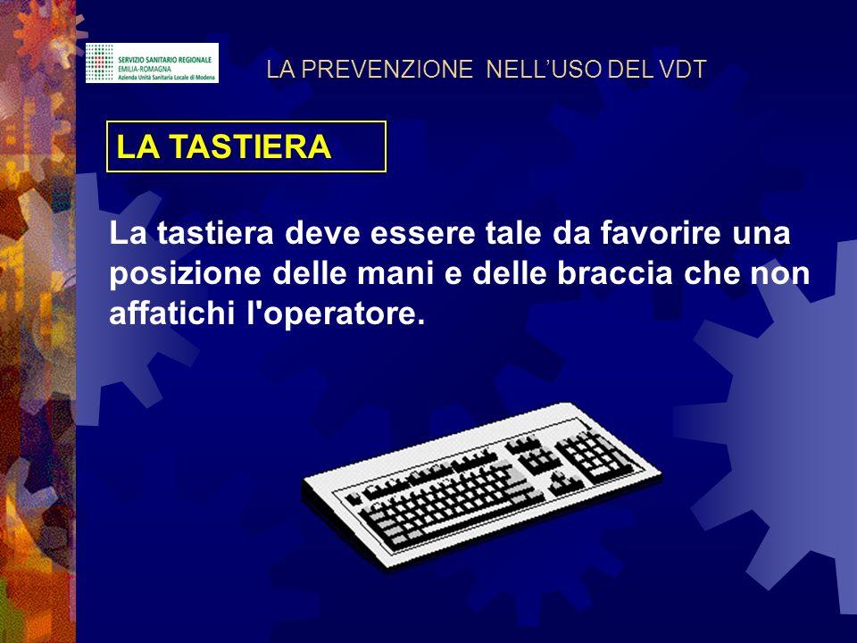 LA PREVENZIONE NELLUSO DEL VDT LA TASTIERA La tastiera deve essere tale da favorire una posizione delle mani e delle braccia che non affatichi l'opera