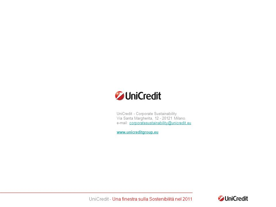 UniCredit - Una finestra sulla Sostenibilità nel 2011 UniCredit - Corporate Sustainability Via Santa Margherita, 12 - 20121 Milano.
