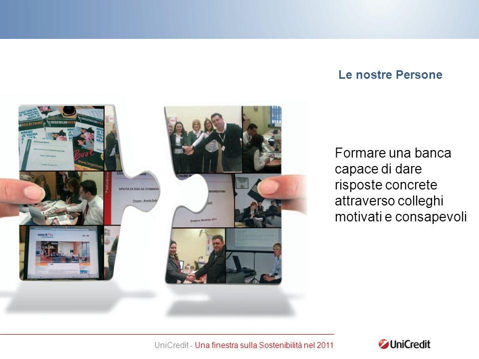UniCredit - Una finestra sulla Sostenibilità nel 2011 Formare una banca capace di dare risposte concrete attraverso colleghi motivati e consapevoli Le nostre Persone