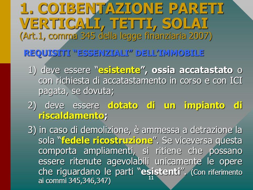 11 1. COIBENTAZIONE PARETI VERTICALI, TETTI, SOLAI (Art.1, comma 345 della legge finanziaria 2007) 1) deve essere esistente, ossia accatastato o con r