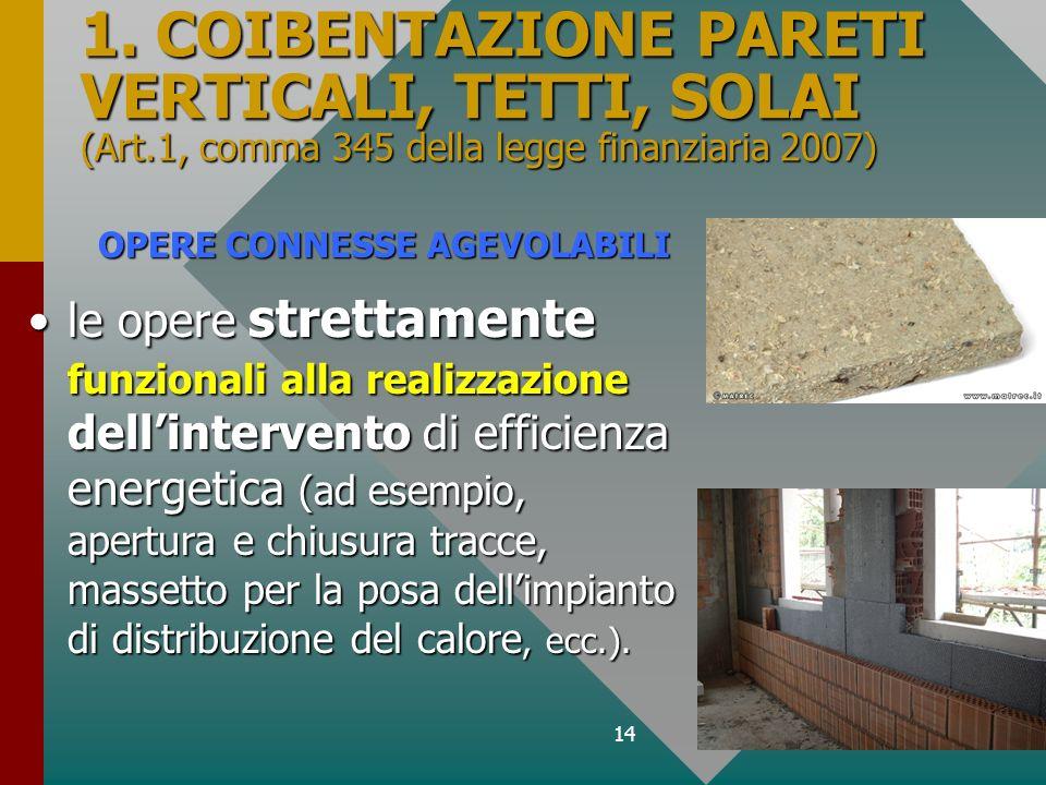 14 1. COIBENTAZIONE PARETI VERTICALI, TETTI, SOLAI (Art.1, comma 345 della legge finanziaria 2007) le opere strettamente funzionali alla realizzazione