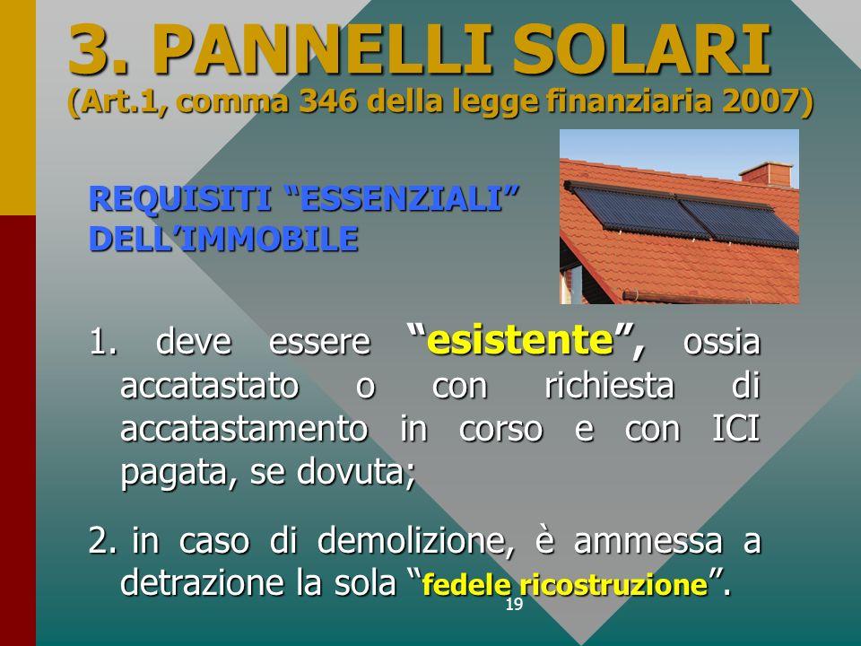 19 3. PANNELLI SOLARI (Art.1, comma 346 della legge finanziaria 2007) 1. deve essereesistente, ossia accatastato o con richiesta di accatastamento in