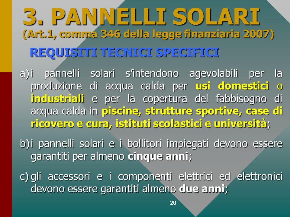 20 REQUISITI TECNICI SPECIFICI a)i pannelli solari sintendono agevolabili per la produzione di acqua calda per usi domestici o industriali e per la co
