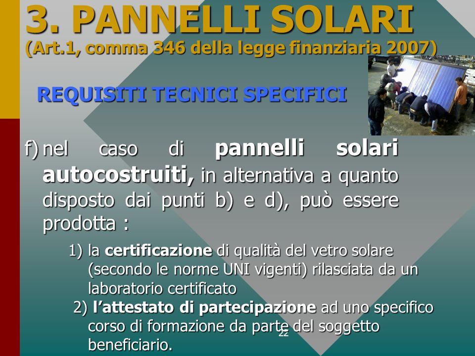 22 3. PANNELLI SOLARI (Art.1, comma 346 della legge finanziaria 2007) f)nel caso di pannelli solari autocostruiti, in alternativa a quanto disposto da