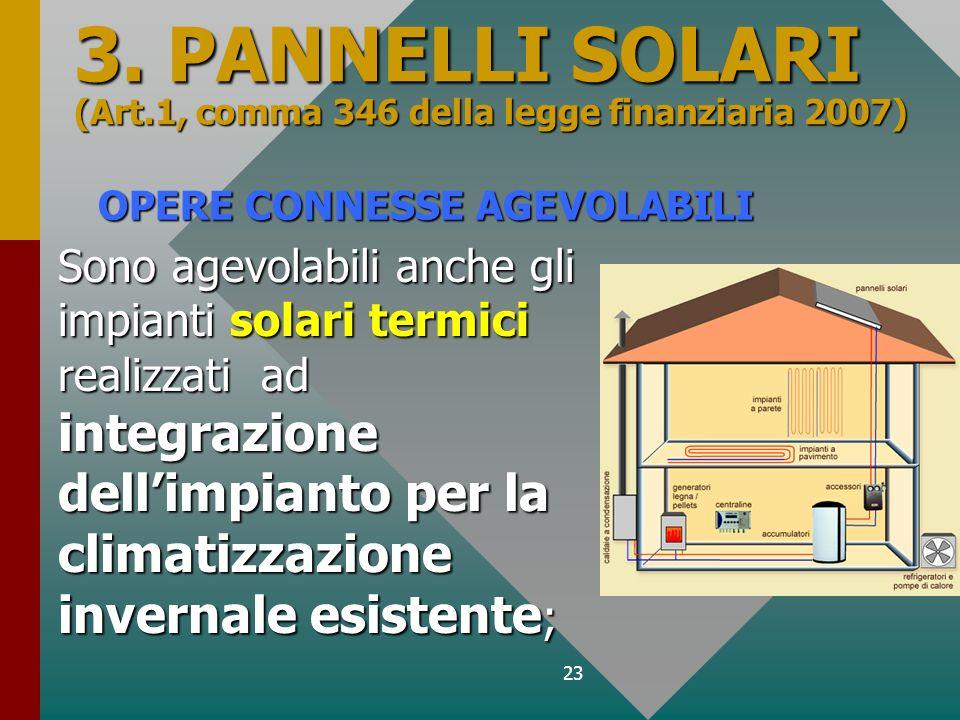 23 OPERE CONNESSE AGEVOLABILI Sono agevolabili anche gli impianti solari termici realizzati ad integrazione dellimpianto per la climatizzazione invern
