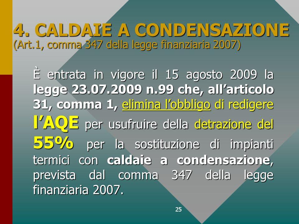 25 4. CALDAIE A CONDENSAZIONE (Art.1, comma 347 della legge finanziaria 2007) È entrata in vigore il 15 agosto 2009 la legge 23.07.2009 n.99 che, alla