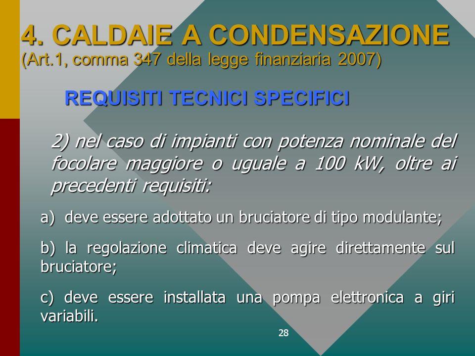 28 2) nel caso di impianti con potenza nominale del focolare maggiore o uguale a 100 kW, oltre ai precedenti requisiti: a) deve essere adottato un bru