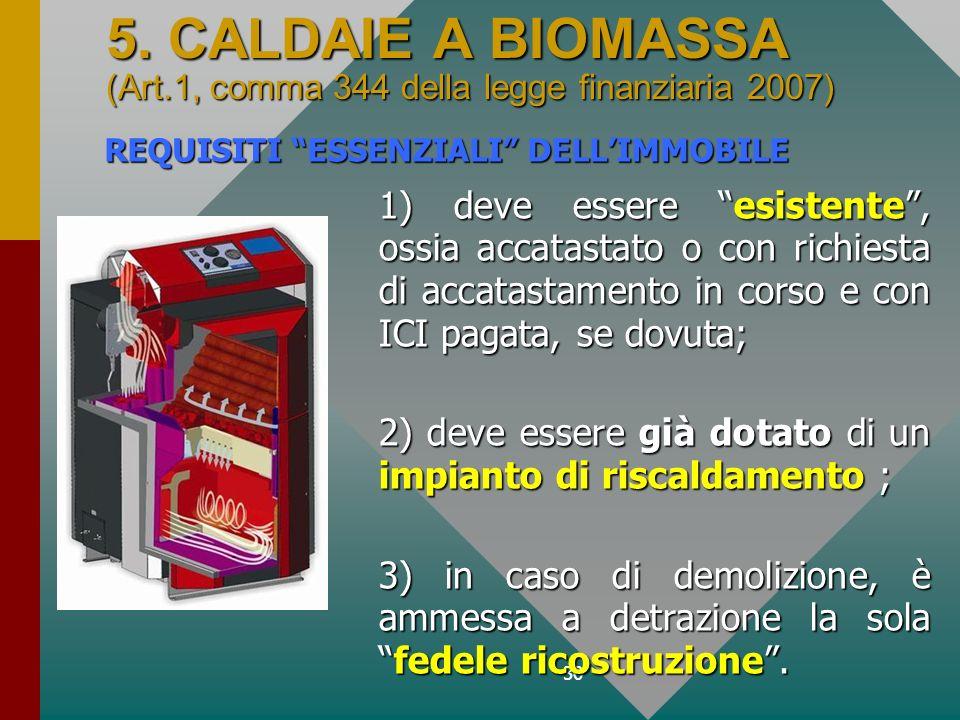 30 5. CALDAIE A BIOMASSA (Art.1, comma 344 della legge finanziaria 2007) 1) deve essere esistente, ossia accatastato o con richiesta di accatastamento