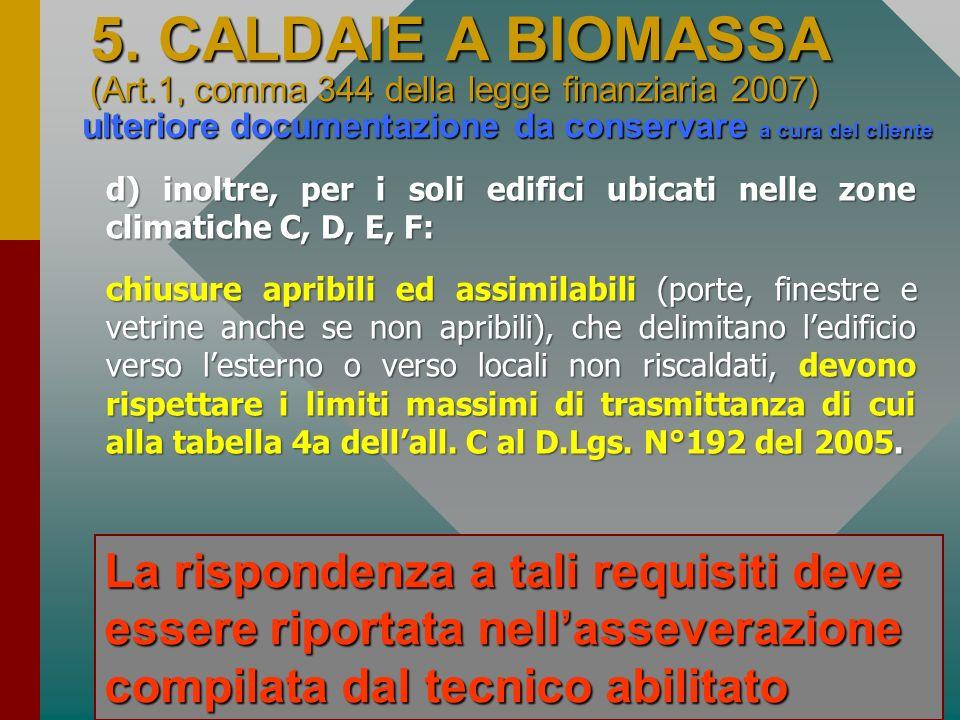 34 ulteriore documentazione da conservare a cura del cliente 5. CALDAIE A BIOMASSA (Art.1, comma 344 della legge finanziaria 2007) d) inoltre, per i s