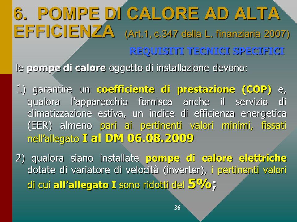 36 6. POMPE DI CALORE AD ALTA EFFICIENZA (Art.1, c.347 della L. finanziaria 2007) le pompe di calore oggetto di installazione devono: 1 ) garantire un