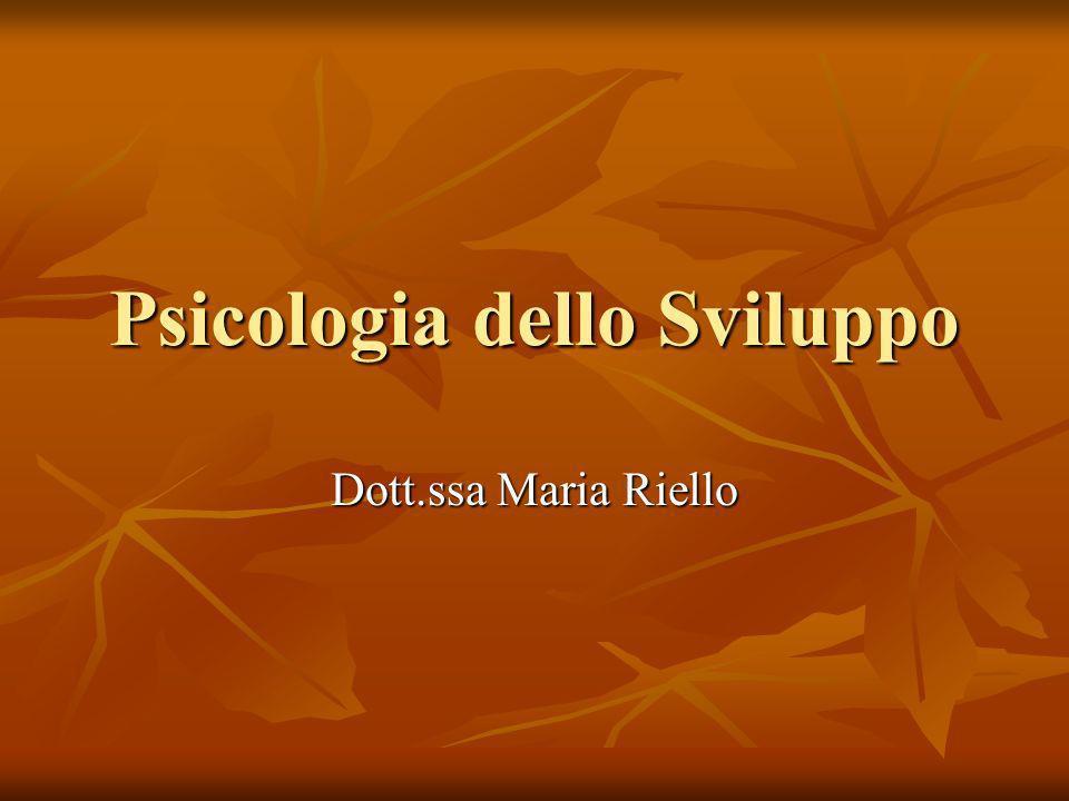 Psicologia dello Sviluppo Dott.ssa Maria Riello