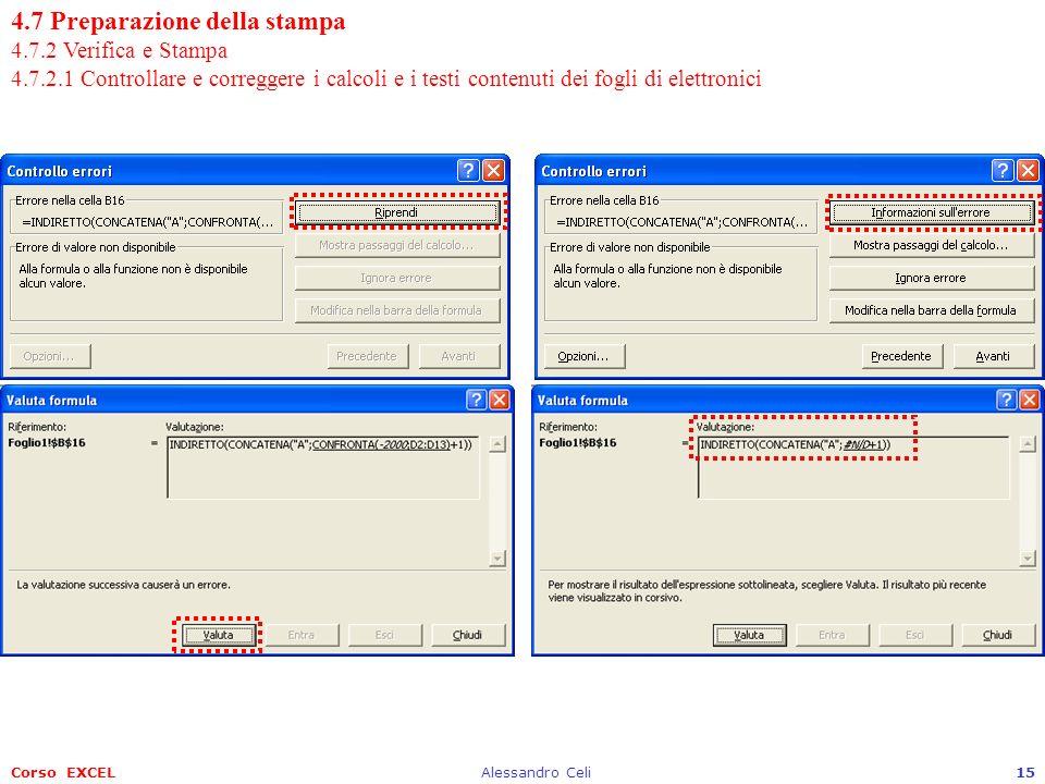 Corso EXCELAlessandro Celi15 4.7 Preparazione della stampa 4.7.2 Verifica e Stampa 4.7.2.1 Controllare e correggere i calcoli e i testi contenuti dei fogli di elettronici