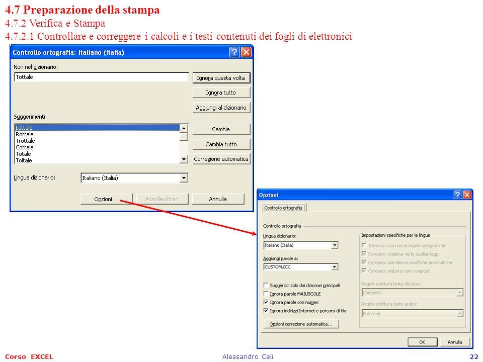 Corso EXCELAlessandro Celi22 4.7 Preparazione della stampa 4.7.2 Verifica e Stampa 4.7.2.1 Controllare e correggere i calcoli e i testi contenuti dei fogli di elettronici