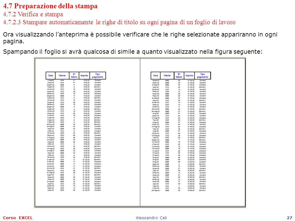 Corso EXCELAlessandro Celi27 4.7 Preparazione della stampa 4.7.2 Verifica e stampa 4.7.2.3 Stampare automaticamente le righe di titolo su ogni pagina di un foglio di lavoro Ora visualizzando lanteprima è possibile verificare che le righe selezionate appariranno in ogni pagina.