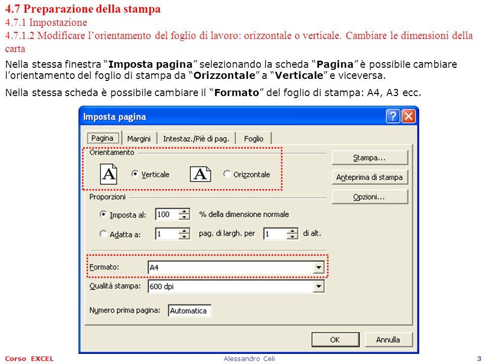Corso EXCELAlessandro Celi4 4.7 Preparazione della stampa 4.7.1 Impostazione 4.7.1.3 Modificare le impostazioni in modo che il contenuto del foglio di lavoro sia contenuto in una pagina o in un numero specifico di pagine Excel non è tanto bravo a capire come stampare un foglio di lavoro.