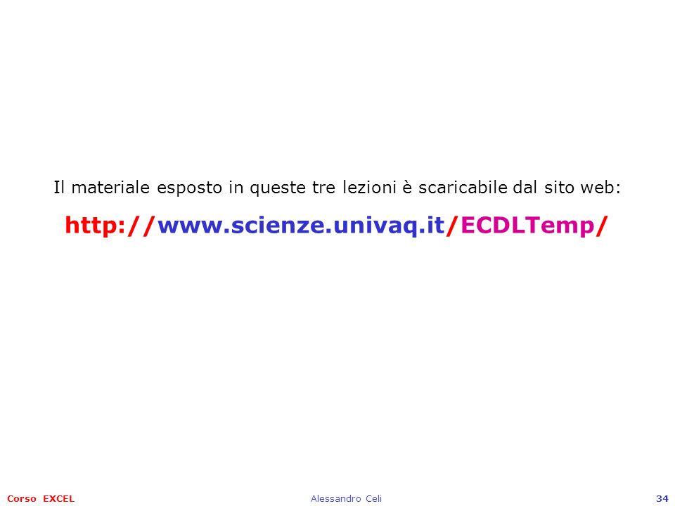 Corso EXCELAlessandro Celi34 Il materiale esposto in queste tre lezioni è scaricabile dal sito web: http://www.scienze.univaq.it/ECDLTemp/