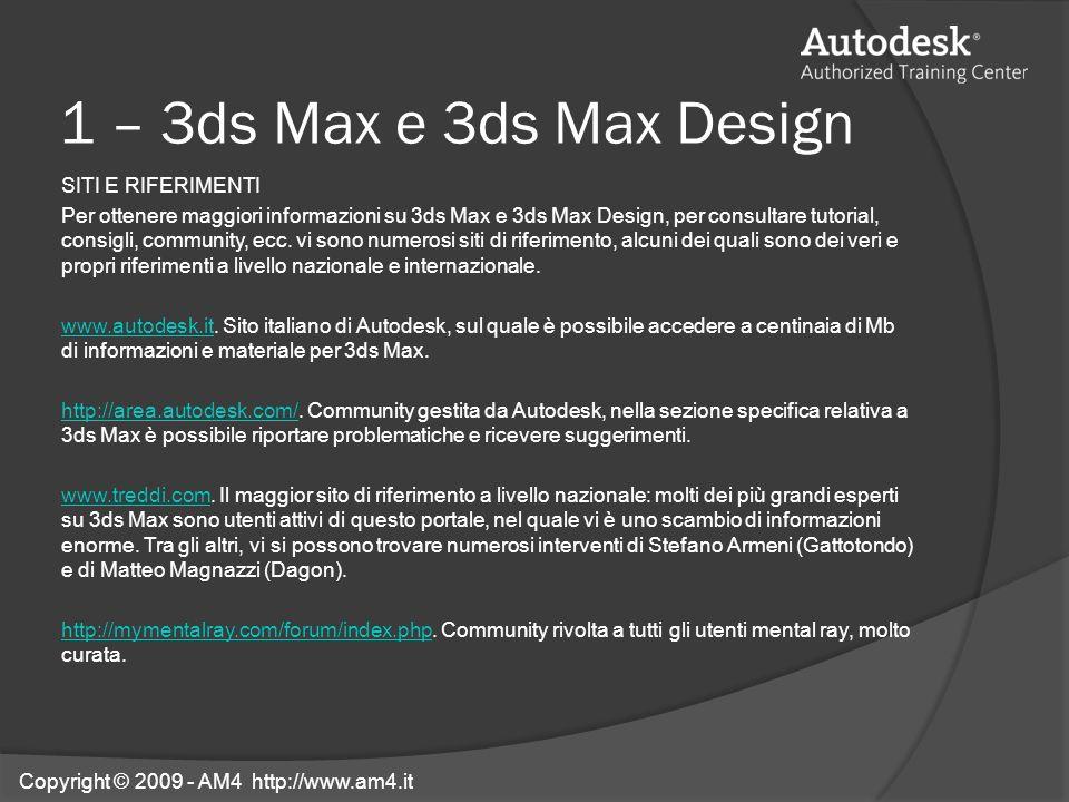 1 – 3ds Max e 3ds Max Design SITI E RIFERIMENTI Per ottenere maggiori informazioni su 3ds Max e 3ds Max Design, per consultare tutorial, consigli, com
