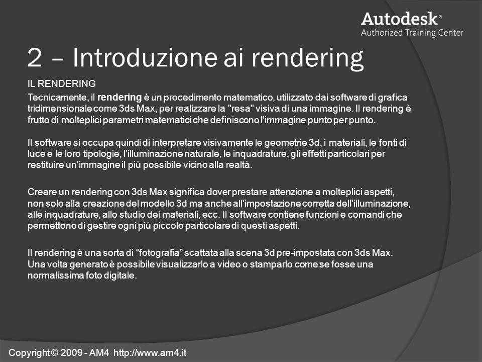 2 – Introduzione ai rendering IL RENDERING Tecnicamente, il rendering è un procedimento matematico, utilizzato dai software di grafica tridimensionale