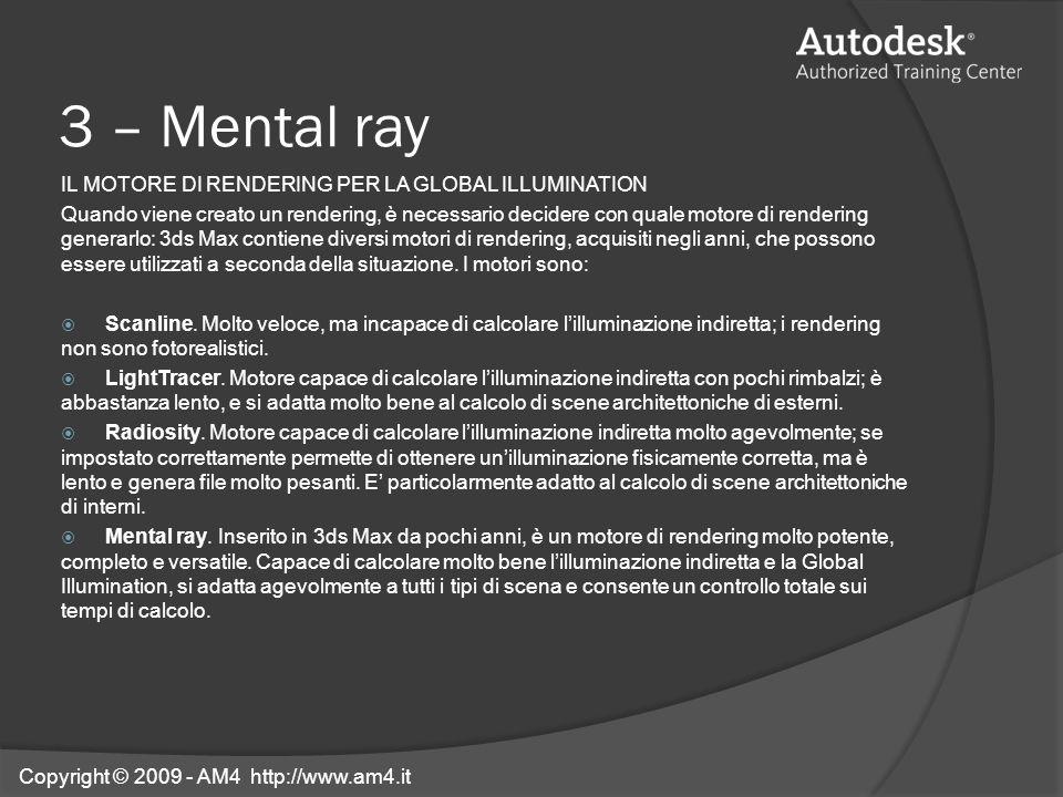 3 – Mental ray IL MOTORE DI RENDERING PER LA GLOBAL ILLUMINATION Quando viene creato un rendering, è necessario decidere con quale motore di rendering