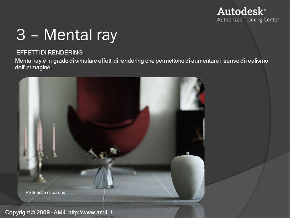 EFFETTI DI RENDERING Mental ray è in grado di simulare effetti di rendering che permettono di aumentare il senso di realismo dellimmagine. 3 – Mental