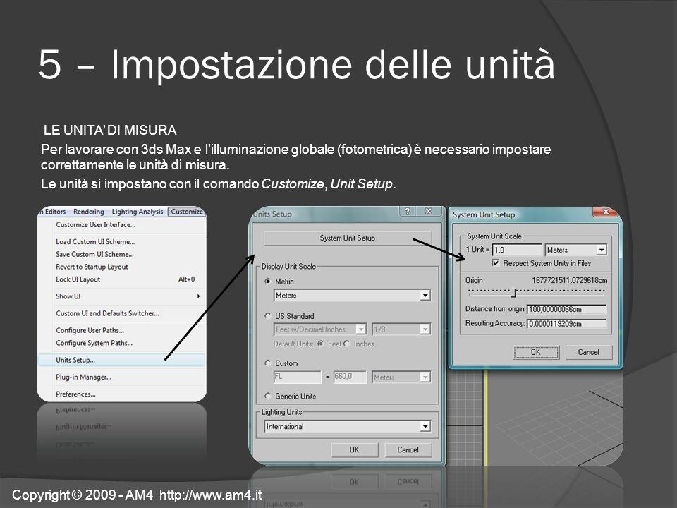 5 – Impostazione delle unità LE UNITA DI MISURA Per lavorare con 3ds Max e lilluminazione globale (fotometrica) è necessario impostare correttamente l