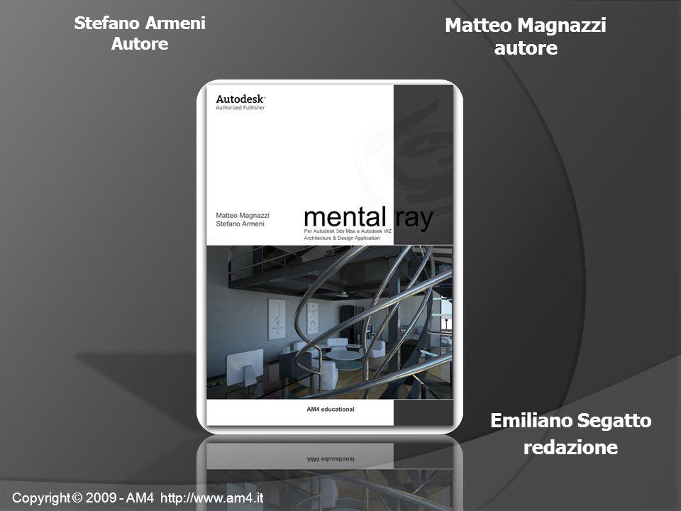 Emiliano Segatto redazione Stefano Armeni Autore Matteo Magnazzi autore Copyright © 2009 - AM4 http://www.am4.it