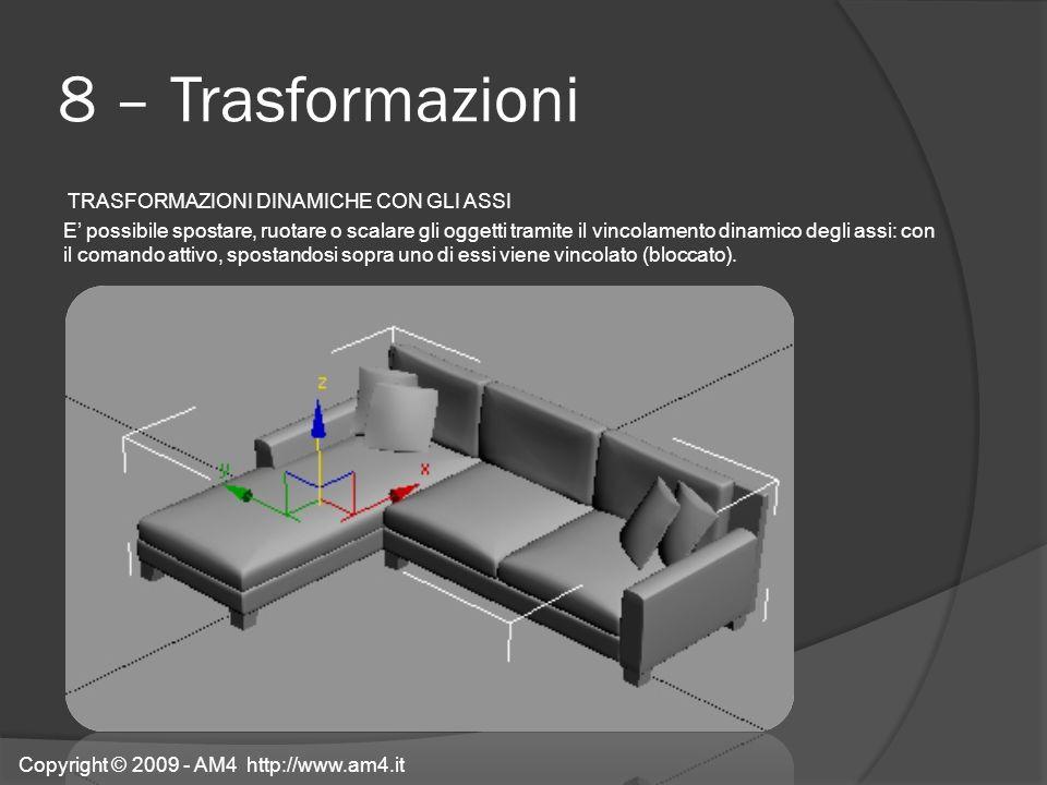 8 – Trasformazioni TRASFORMAZIONI DINAMICHE CON GLI ASSI E possibile spostare, ruotare o scalare gli oggetti tramite il vincolamento dinamico degli as